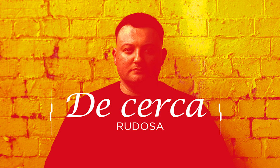 De Cerca: Rudosa