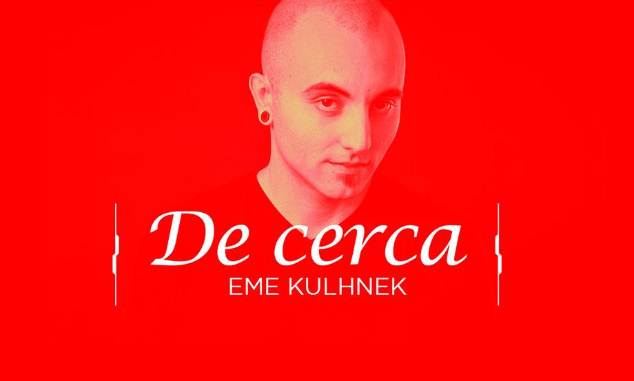 De Cerca: Eme Kulhnek