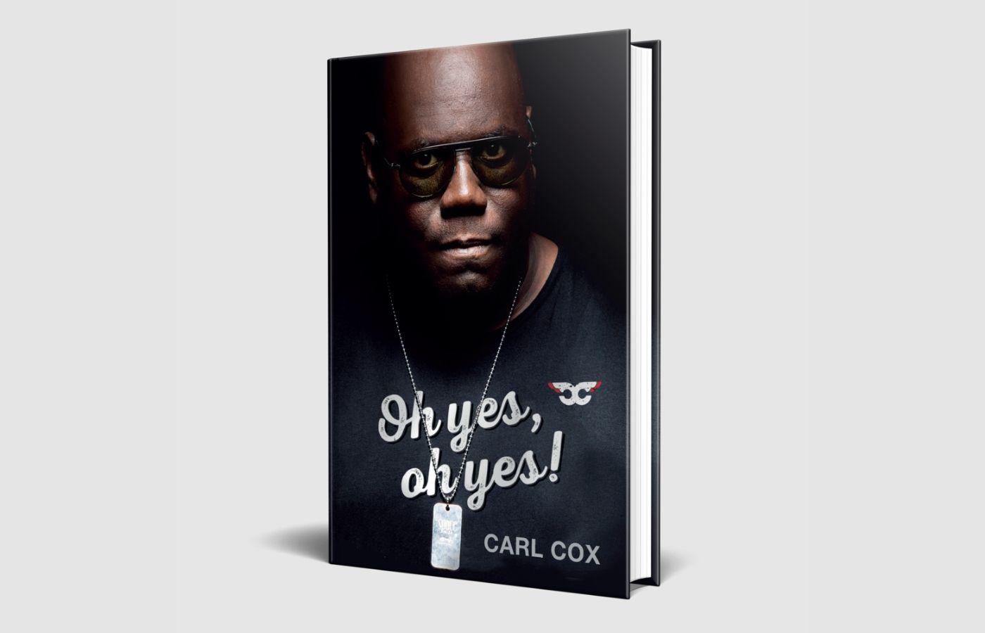 """""""Oh Yes, Oh Yes"""", el libro de Carl Cox, llega en agosto"""