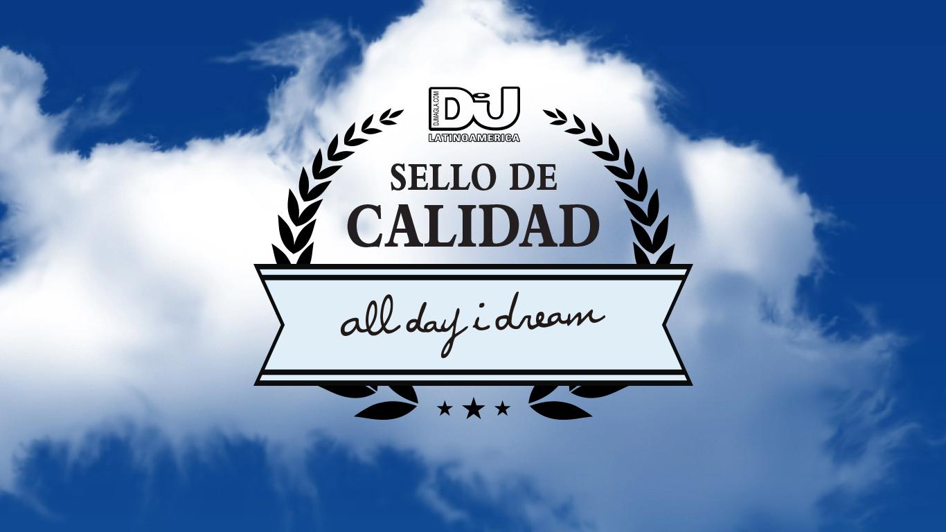 Sello de Calidad: All Day I Dream