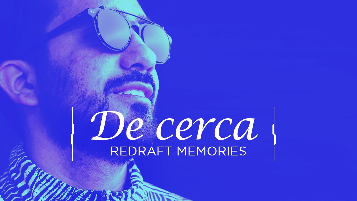 De Cerca: Redraft Memories
