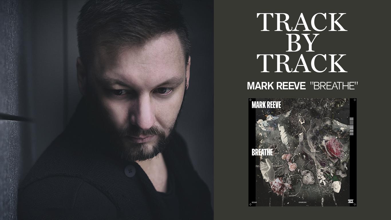 """Track by track: Mark Reeve vuelve a Drumcode con su nuevo álbum """"Breathe"""""""